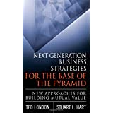 Next Generation Business Strategies for the Base of the Pyramid: New Approaches for Building Mutual Value ~ Stuart L. Hart