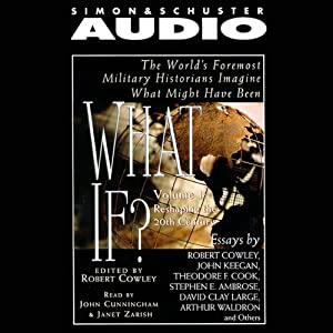 What If? Part 1: Reshaping the 20th Century | [Stephen E. Ambrose, John Keegan, more]