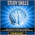 Study Skills: Discover How to Easily Learn Anything in the Most Effective & Time Efficient Ways Possible (       UNABRIDGED) by Ace McCloud,  Study Guide Narrated by Joshua Mackey