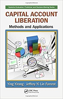 Capital Account Liberation: Methods And Applications (Systems Evaluation, Prediction, And Decision-Making)