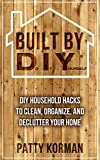 Built By DIY: Frugal and Easy - DIY Household Hacks to Clean, Organize, and Declutter Your Home (DIY Projects and DIY Hacks for a Better Home)