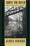 img - for Above the River: The Complete Poems book / textbook / text book