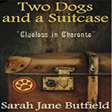 Two Dogs and a Suitcase: Clueless in Charente: Sarah Jane's Travel Memoirs Series Book 2 (       UNABRIDGED) by Sarah Jane Butfield Narrated by Sandra Garston