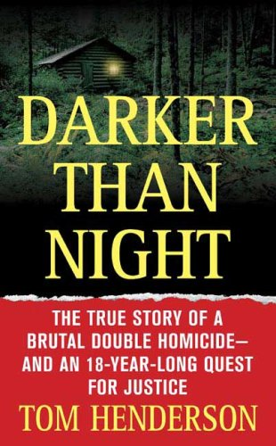 Darker than Night: The True Story of a Brutal Double Homicide and an 18-Year Long Quest for Justice (St. Martin's True Crime Library), Tom Henderson