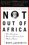 "Not Out Of Africa: How ""Afrocentrism"" Became An Excuse To Teach Myth As History (A New Republic book) (046509838X) by Mary Lefkowitz"