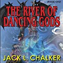 The River of the Dancing Gods: The Dancing Gods, Book 1 (       UNABRIDGED) by Jack L. Chalker Narrated by Eric G. Dove