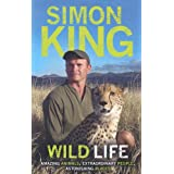 Wild Life: Amazing Animals, Extraordinary People, Astonishing Placesby Simon King