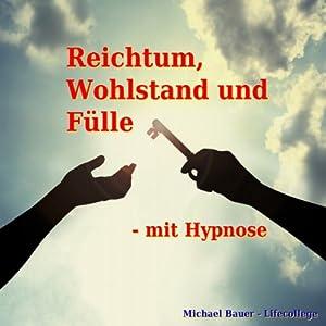 Reichtum, Wohlstand und Fülle - mit Hypnose Hörbuch