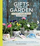 Gifts from the Garden: 100 Gorgeous Homegrown Presents. Debora Robertson