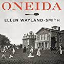 Oneida: From Free Love Utopia to the Well-Set Table Audiobook by Ellen Wayland-Smith Narrated by Khristine Hvam