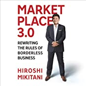 Marketplace 3.0: Rewriting the Rules for Borderless Business | [Hiroshi Mikitani]