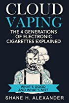 Cloud Vaping - The 4 Generations of Electronic Cigarettes Explained: What's Good and What's Not