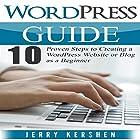 WordPress Guide: 10 Proven Steps to Creating a WordPress Website or Blog as a Beginner Hörbuch von Jerry Kershen Gesprochen von: Mike Norgaard