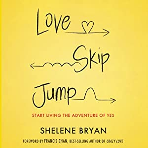 Love, Skip, Jump: Start Living the Adventure of Yes | [Shelene Bryan]