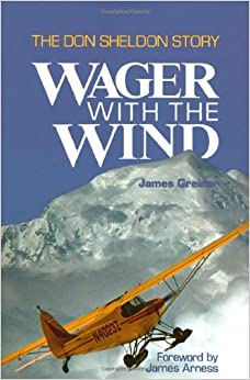 Wager with the Wind: The Don Sheldon Story by James Greiner and James Arness