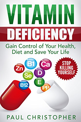 Book: Vitamin Deficiency - Stop Killing Yourself - Gain Control of Your Health, Diet and Save Your Life by Paul Christopher Sr