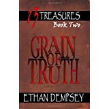 Grain of Truth: 13 Treasures - Book Two ~ Ethan Dempsey