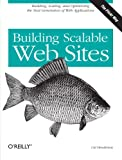 Building Scalable Web Sites: Building, Scaling, and Optimizing the Next Generation of Web Applications (Paperback)