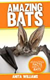 img - for AMAZING BATS: A Children's Book About Bats and their Amazing Facts, Figures, Pictures and Photos book / textbook / text book