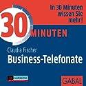 30 Minuten Business-Telefonate, die begeistern Hörbuch von Claudia Fischer Gesprochen von: Gilles Karolyi, Gabi Franke, Gordon Piedesack