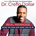 Real Manhood: Being the Man God Made You to Be (       UNABRIDGED) by Creflo Dollar Narrated by Vince Bailey