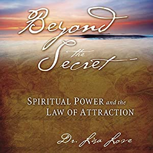 Beyond the Secret: Spiritual Power and the Law of Attraction | [Lisa Love]