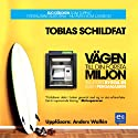 Vägen till din första miljon [The Way to Your First Million]: alla kan bygga en egen pengamaskin (       UNABRIDGED) by Tobias Schildfat Narrated by Anders Wallén
