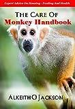 The Care Of Monkey Handbook: Expert Advice On - Housing, Feeding And Health
