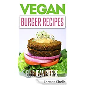Vegan Burger Recipes: The Classic Burger Recreated Into Meat And Dairy-Free, Vegan Friendly Recipes. (Simple Vegan Recipe Series) (English Edition)