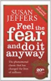 Susan Jeffers Feel The Fear And Do It Anyway: How to Turn Your Fear and Indecision into Confidence and Action