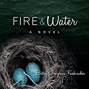 Fire & Water: A Suspense-Filled Story of Art, Love, Passion, and Madness | [Betsy Graziani Fasbinder]