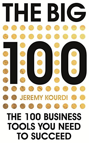 The Big 100: The 100 Business Tools You Need to Succeed, by Jeremy Kourdi