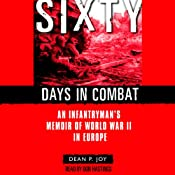 Sixty Days in Combat: An Infantryman's Memoir of World War II in Europe | [Dean Joy]