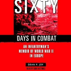 Sixty Days in Combat: An Infantryman's Memoir of World War II in Europe | [Dean Joy]