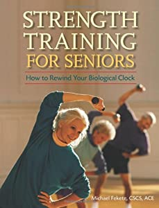 Strength Training for Seniors: How to Rewind Your Biological Clock from Hunter House