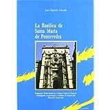 La Basílica de Santa María la Mayor de Pontevedra (Catalogación Arqueológica y Artística de Galicia)
