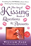 The Art of Kissing Book of Questions and Answers: Everything You Ever Wanted to Know About Perfecting Your Kissing Technique