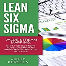 Lean Six Sigma: Value Stream Mapping: Simplified Beginner's Guide to Eliminating Waste and Adding Value with Lean Audiobook by Jerry Kershen Narrated by Pourya Rahbar
