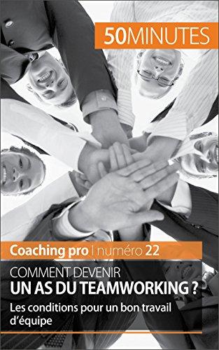 Comment devenir un as du teamworking ?: Les conditions pour un bon travail d'équipe (Coaching pro t. 22) (French Edition)