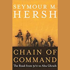 Chain of Command: The Road from 9/11 to Abu Ghraib | [Seymour M. Hersh]
