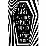 The Last Four Days of Paddy Buckley: A Novel | Jeremy Massey