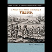 A Primary Source History of the Colony of Virginia | [Sandra Whiteknact]