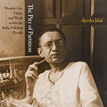 The Pity of Partition: Manto's Life, Times, and Work across the India-Pakistan Divide Audiobook by Ayesha Jalal Narrated by Sanjiv Jhaveri