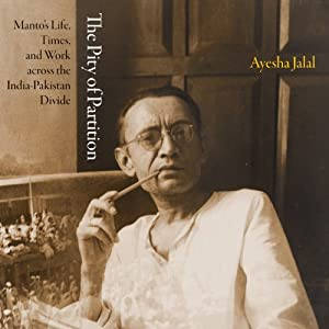 The Pity of Partition: Manto's Life, Times, and Work across the India-Pakistan Divide | [Ayesha Jalal]