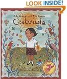 My Name is Gabriela/Me llamo Gabriela (Bilingual): The Life of Gabriela Mistral/la vida de Gabriela Mistral (English, Multilingual and Spanish Edition)