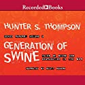 Generation of Swine: Tales of Shame and Degradation in the '80's Audiobook by Hunter S. Thompson Narrated by Scott Sowers