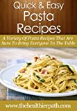 Pasta Recipes: A Variety Of Pasta Recipes That Are Sure To Bring Everyone To The Table (Quick & Easy Recipes) (English Edition)