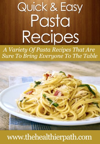 Pasta Recipes: A Variety Of Pasta Recipes That Are Sure To Bring Everyone To The Table (Quick & Easy Recipes) by Mary Miller