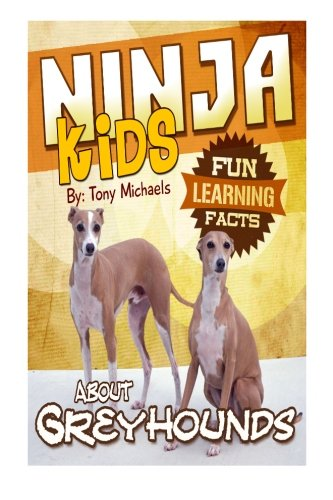 Fun Learning Facts About Greyhounds: Illustrated Fun Learning For Kids (Ninja Kids) (Volume 1) PDF
