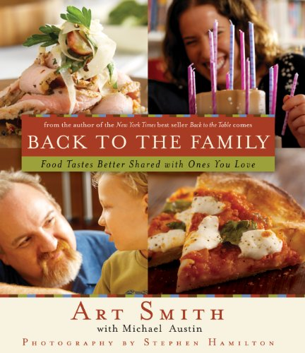 Back to the Family: Food Tastes Better Shared with the Ones You Love by Art Smith